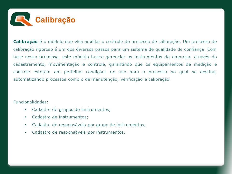 Calibração é o módulo que visa auxiliar o controle do processo de calibração. Um processo de calibração rigoroso é um dos diversos passos para um sist