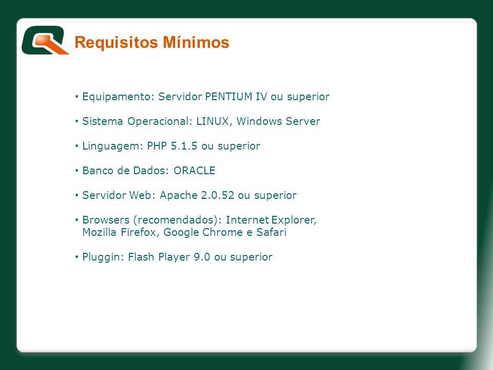 Equipamento: Servidor PENTIUM IV ou superior Sistema Operacional: LINUX, Windows Server Linguagem: PHP 5.1.5 ou superior Banco de Dados: ORACLE Servid