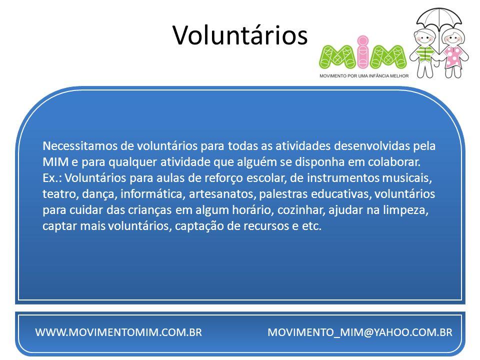 Voluntários Necessitamos de voluntários para todas as atividades desenvolvidas pela MIM e para qualquer atividade que alguém se disponha em colaborar.