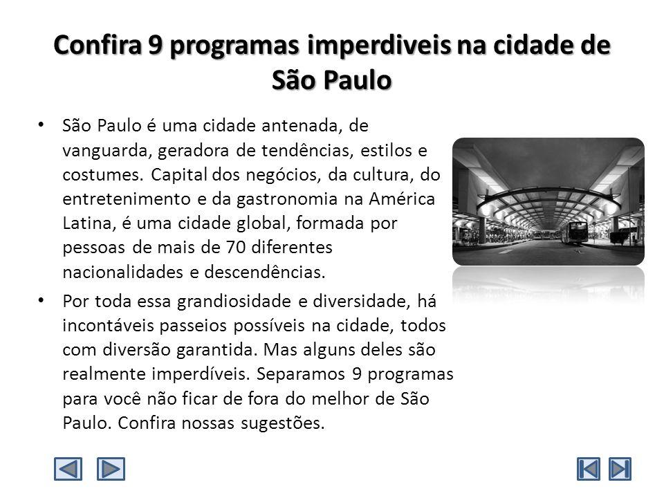Confira 9 programas imperdiveis na cidade de São Paulo São Paulo é uma cidade antenada, de vanguarda, geradora de tendências, estilos e costumes.