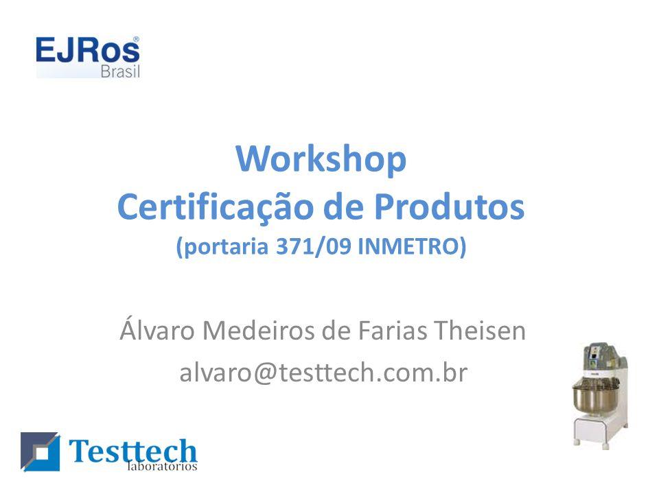Workshop Certificação de Produtos (portaria 371/09 INMETRO) Álvaro Medeiros de Farias Theisen alvaro@testtech.com.br