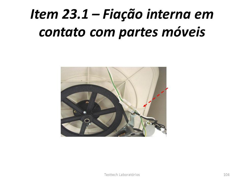 Item 23.1 – Fiação interna em contato com partes móveis 104Testtech Laboratórios