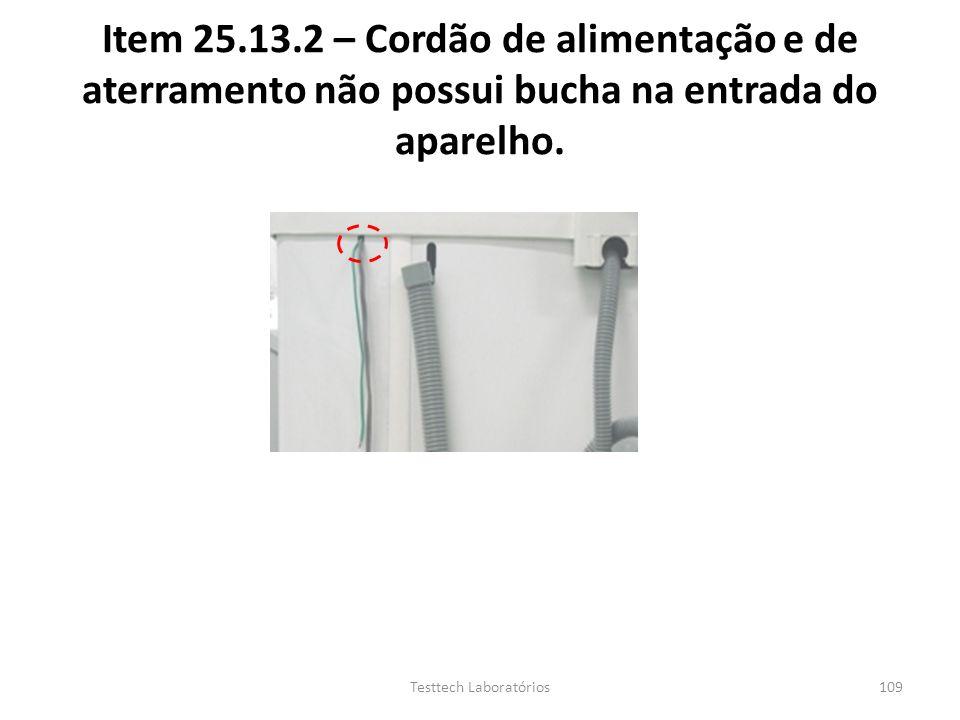 Item 25.13.2 – Cordão de alimentação e de aterramento não possui bucha na entrada do aparelho. 109Testtech Laboratórios