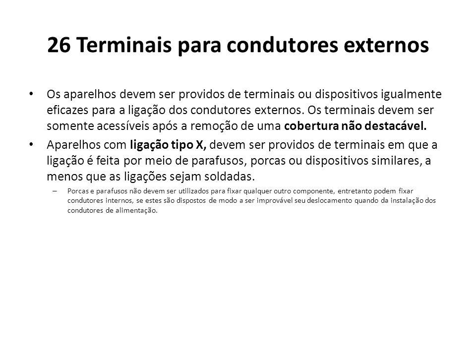 26 Terminais para condutores externos Os aparelhos devem ser providos de terminais ou dispositivos igualmente eficazes para a ligação dos condutores e