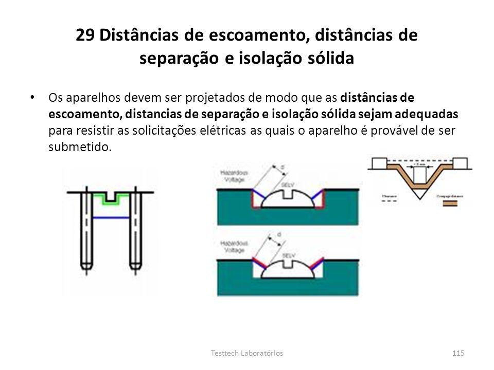 29 Distâncias de escoamento, distâncias de separação e isolação sólida Os aparelhos devem ser projetados de modo que as distâncias de escoamento, dist