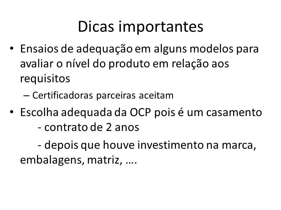 Dicas importantes Ensaios de adequação em alguns modelos para avaliar o nível do produto em relação aos requisitos – Certificadoras parceiras aceitam