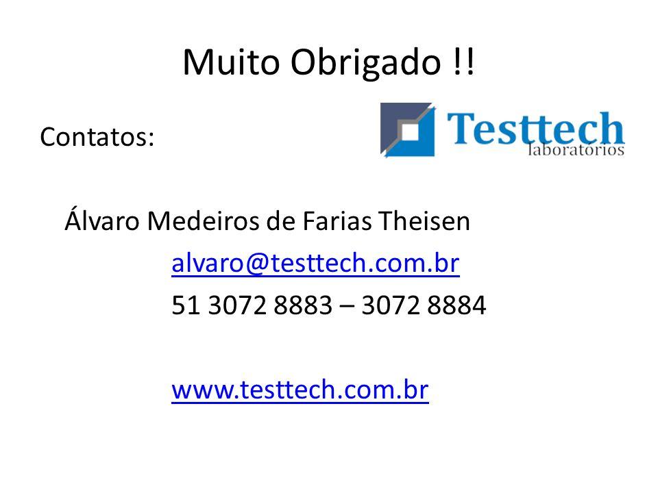 Muito Obrigado !! Contatos: Álvaro Medeiros de Farias Theisen alvaro@testtech.com.br 51 3072 8883 – 3072 8884 www.testtech.com.br