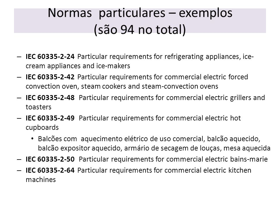 Normas particulares – exemplos (são 94 no total) – IEC 60335-2-24 Particular requirements for refrigerating appliances, ice- cream appliances and ice-