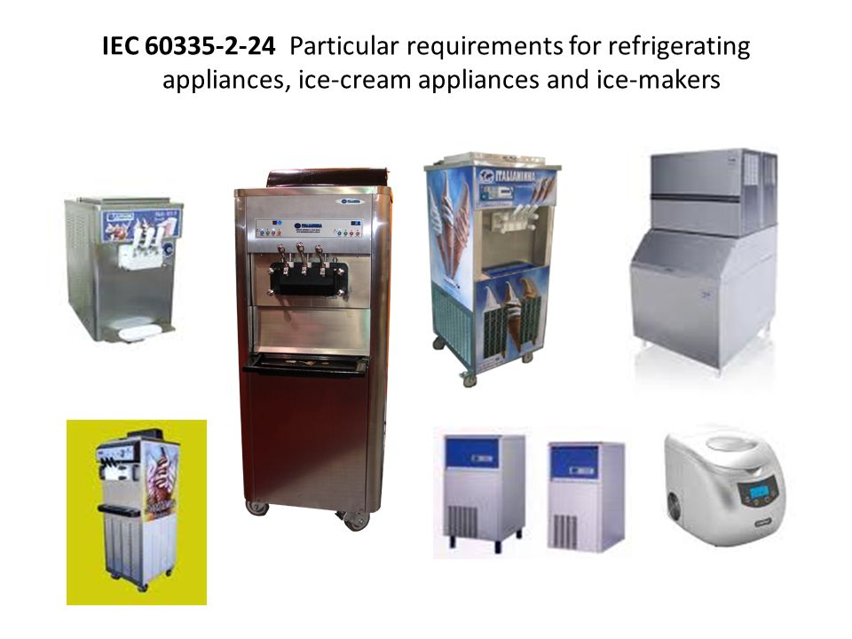 IEC 60335-2-24 Particular requirements for refrigerating appliances, ice-cream appliances and ice-makers
