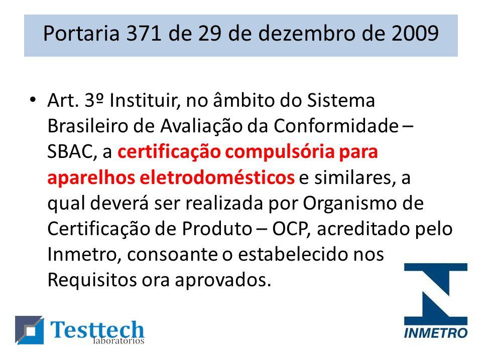 Portaria 371 de 29 de dezembro de 2009 Art. 3º Instituir, no âmbito do Sistema Brasileiro de Avaliação da Conformidade – SBAC, a certificação compulsó