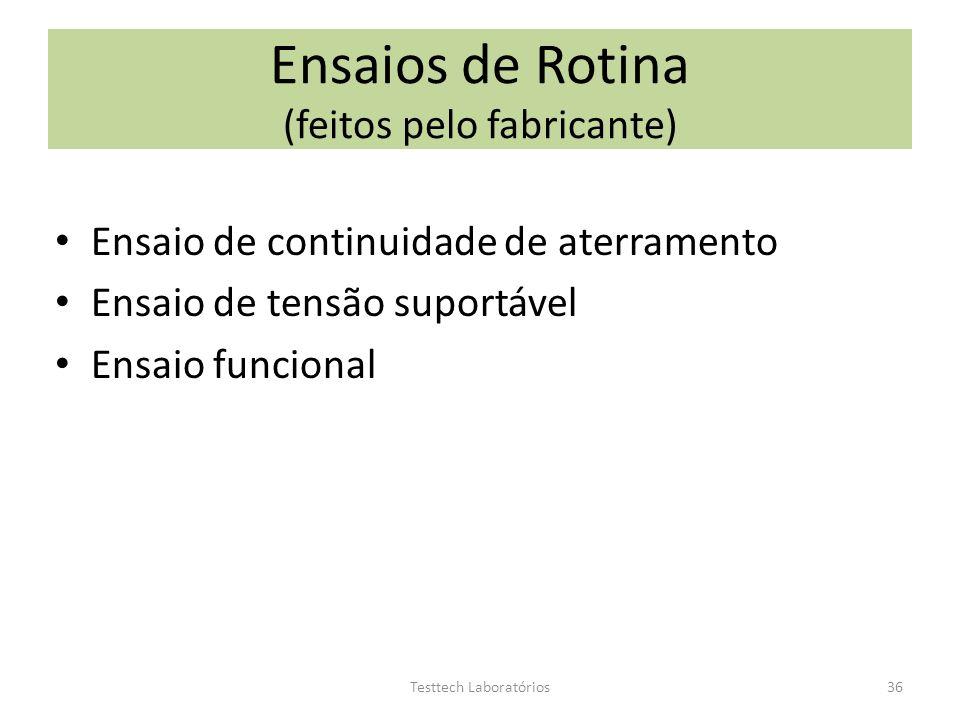 Ensaios de Rotina (feitos pelo fabricante) Ensaio de continuidade de aterramento Ensaio de tensão suportável Ensaio funcional 36Testtech Laboratórios