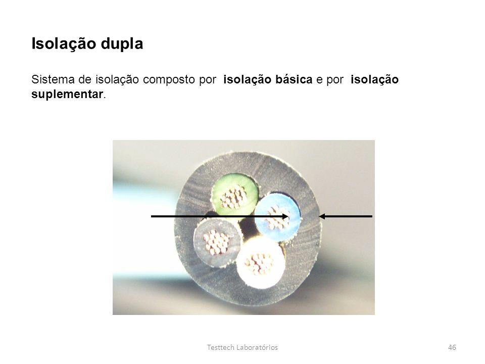 Isolação dupla Sistema de isolação composto por isolação básica e por isolação suplementar. 46Testtech Laboratórios