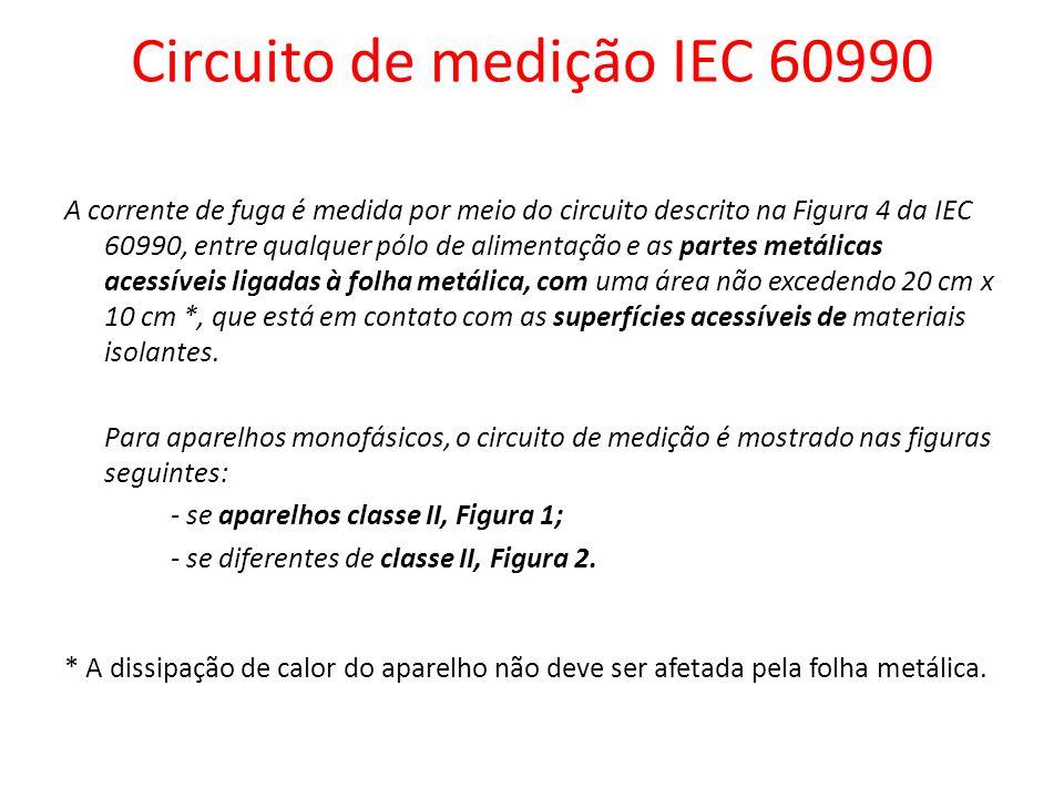 Circuito de medição IEC 60990 A corrente de fuga é medida por meio do circuito descrito na Figura 4 da IEC 60990, entre qualquer pólo de alimentação e