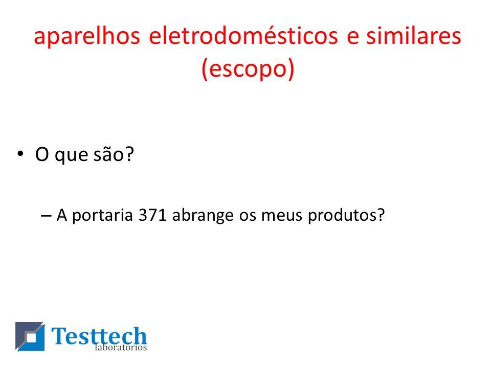 aparelhos eletrodomésticos e similares (escopo) O que são? – A portaria 371 abrange os meus produtos?