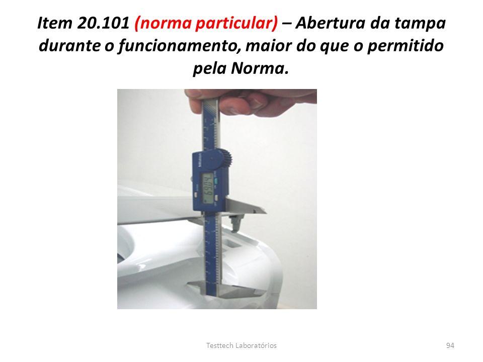 Item 20.101 (norma particular) – Abertura da tampa durante o funcionamento, maior do que o permitido pela Norma. 94Testtech Laboratórios
