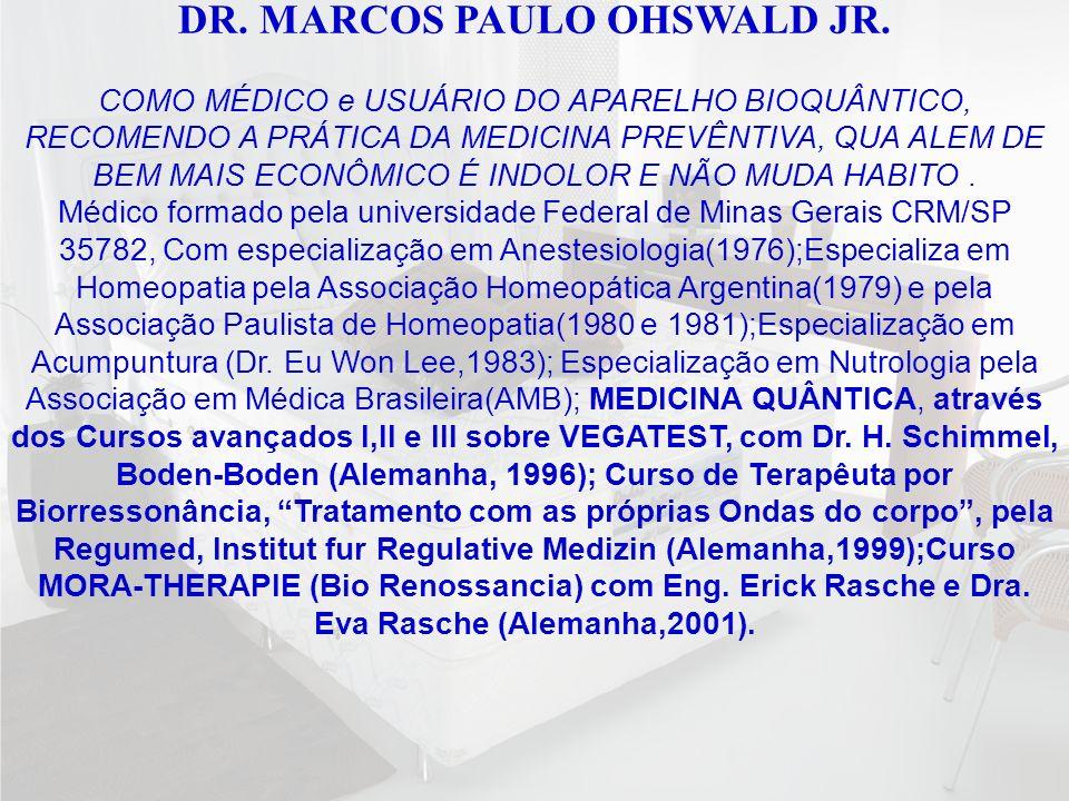 DR. MARCOS PAULO OHSWALD JR. COMO MÉDICO e USUÁRIO DO APARELHO BIOQUÂNTICO, RECOMENDO A PRÁTICA DA MEDICINA PREVÊNTIVA, QUA ALEM DE BEM MAIS ECONÔMICO
