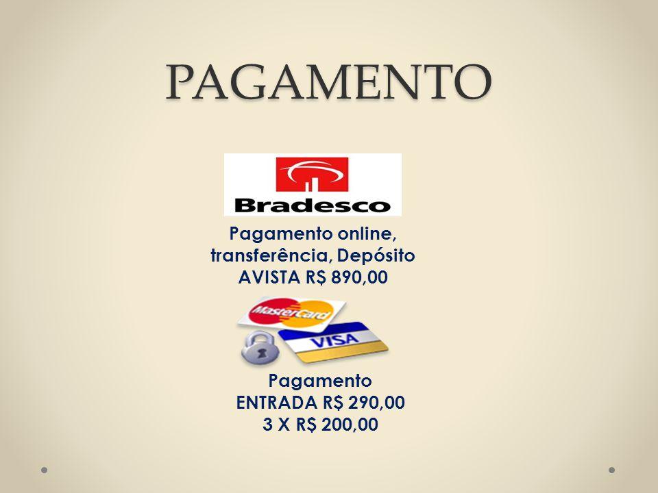 PAGAMENTO Pagamento ENTRADA R$ 290,00 3 X R$ 200,00 Pagamento online, transferência, Depósito AVISTA R$ 890,00