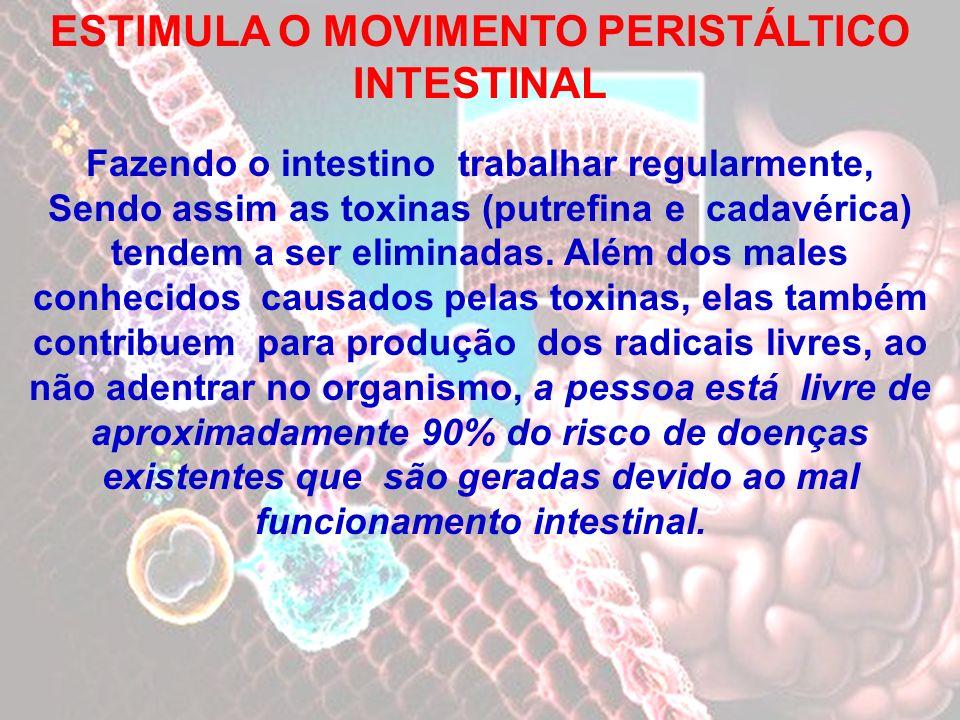 ESTIMULA O MOVIMENTO PERISTÁLTICO INTESTINAL Fazendo o intestino trabalhar regularmente, Sendo assim as toxinas (putrefina e cadavérica) tendem a ser
