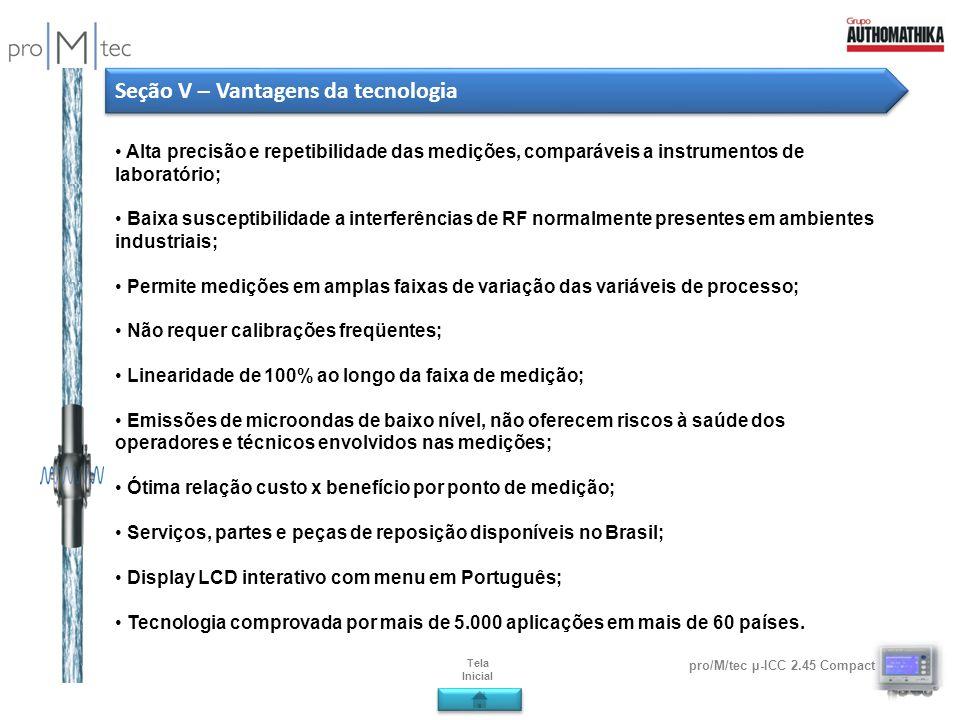 pro/M/tec µ-ICC 2.45 Compact Seção V – Vantagens da tecnologia Alta precisão e repetibilidade das medições, comparáveis a instrumentos de laboratório;