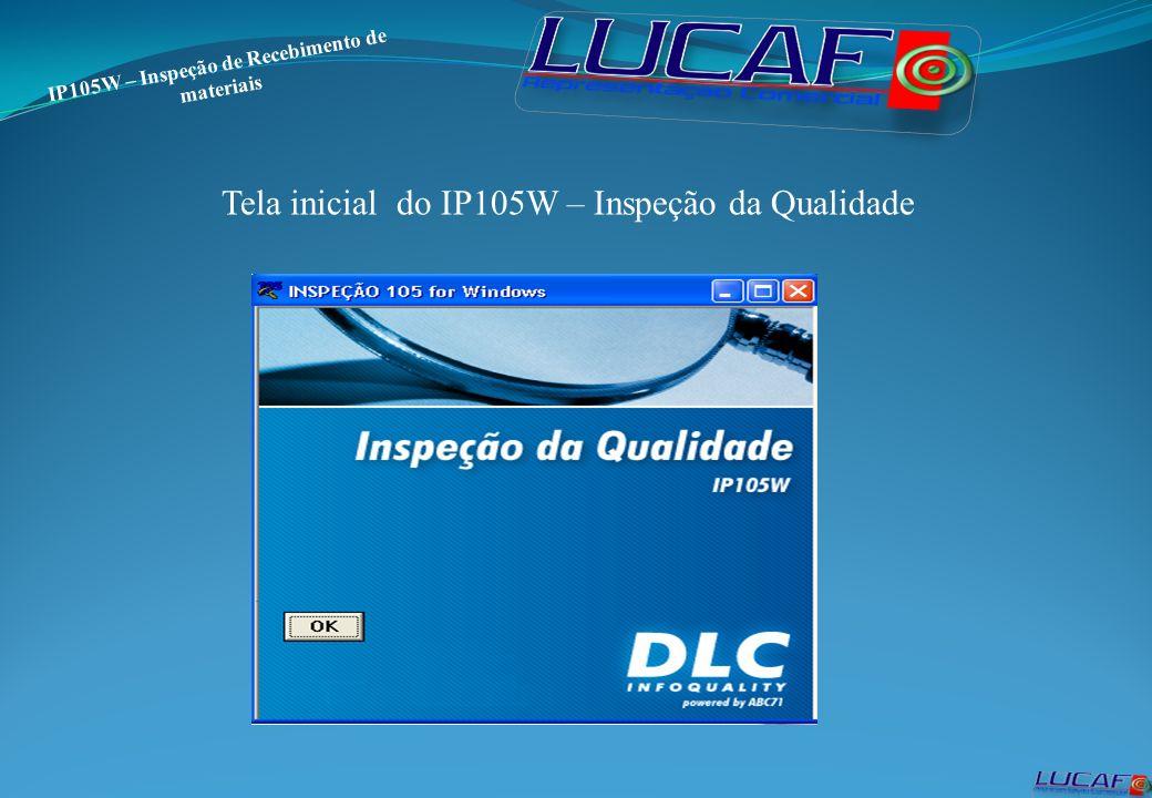 IP105W – Inspeção de Recebimento de materiais Tela inicial do IP105W – Inspeção da Qualidade