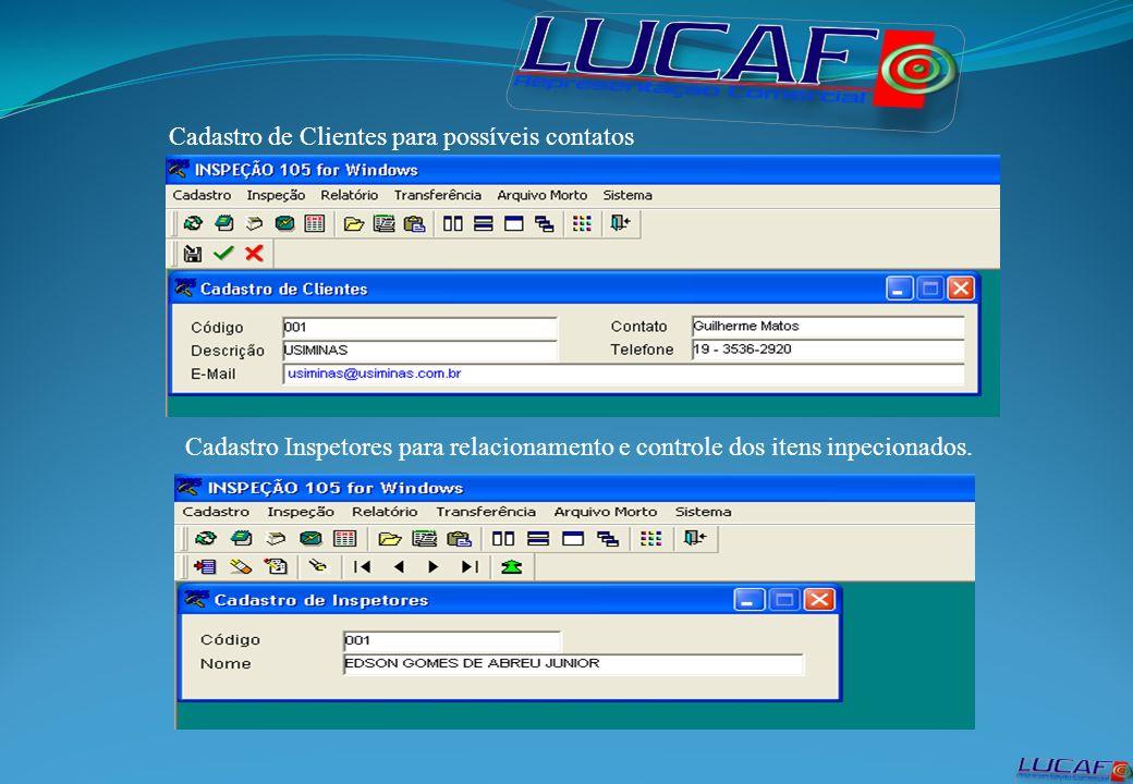 Cadastro de Clientes para possíveis contatos Cadastro Inspetores para relacionamento e controle dos itens inpecionados.