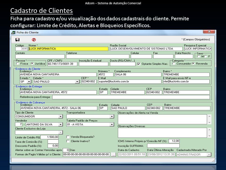 Cadastro de Clientes Ficha para cadastro e/ou visualização dos dados cadastrais do cliente. Permite configurar: Limite de Crédito, Alertas e Bloqueios