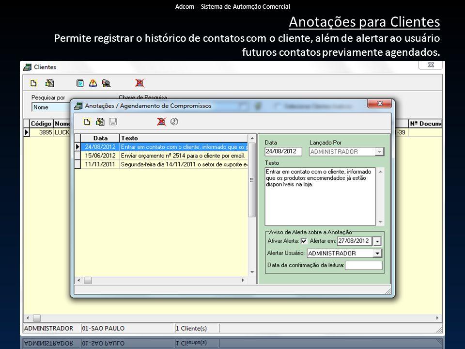 Anotações para Clientes Permite registrar o histórico de contatos com o cliente, além de alertar ao usuário futuros contatos previamente agendados. Ad