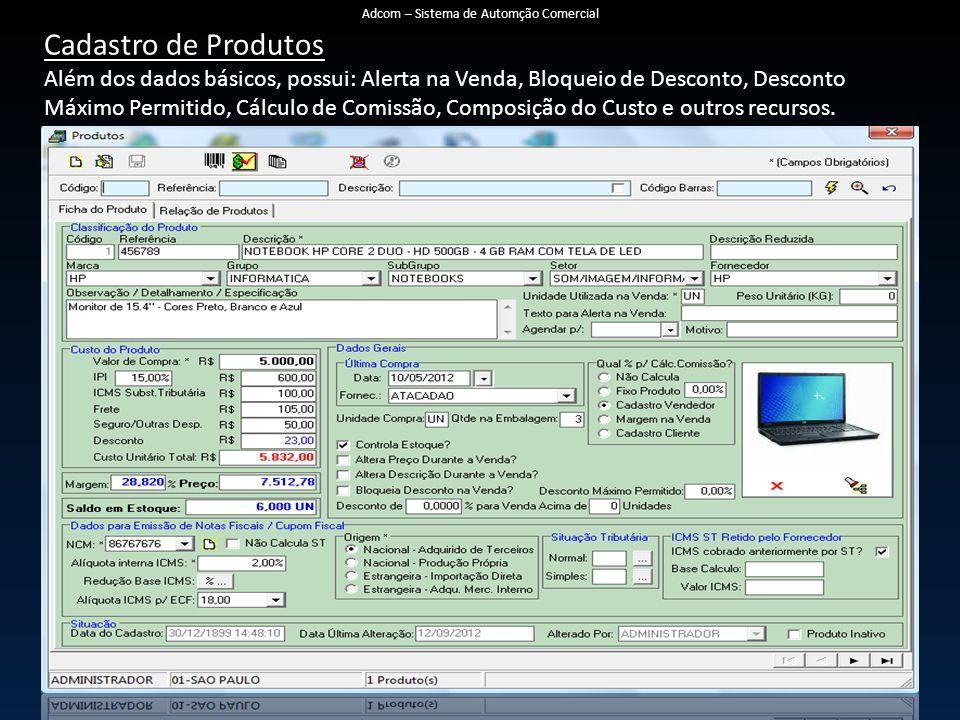 Cadastro de Produtos Além dos dados básicos, possui: Alerta na Venda, Bloqueio de Desconto, Desconto Máximo Permitido, Cálculo de Comissão, Composição