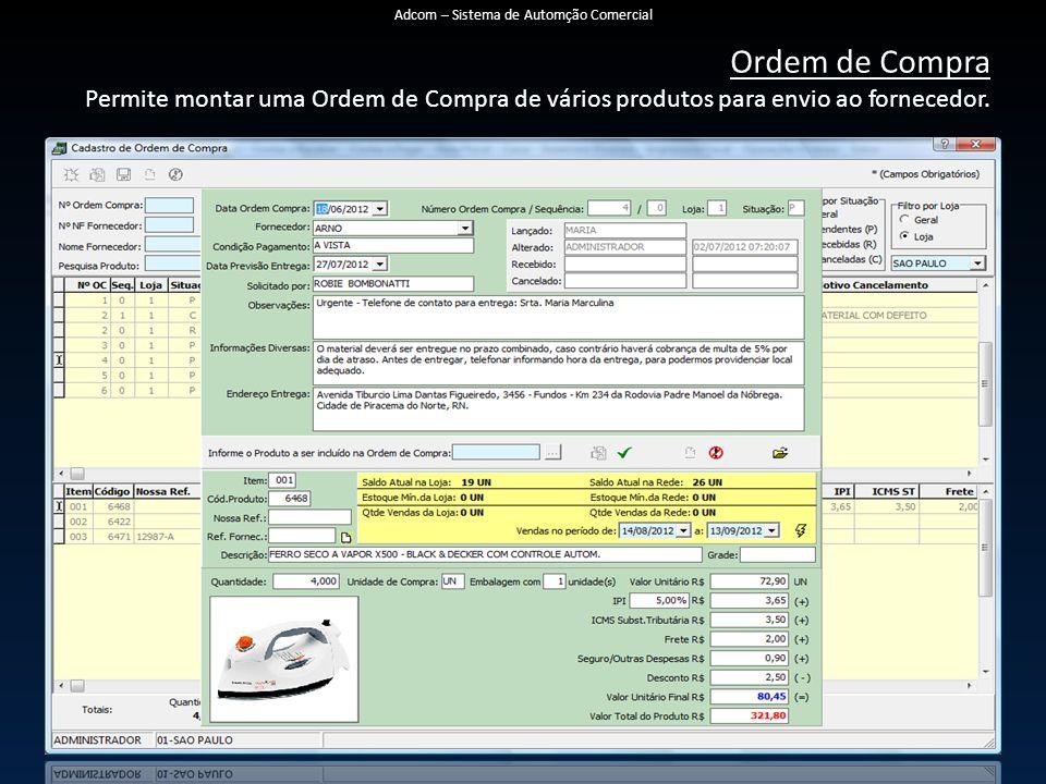 Ordem de Compra Permite montar uma Ordem de Compra de vários produtos para envio ao fornecedor. Adcom – Sistema de Automção Comercial