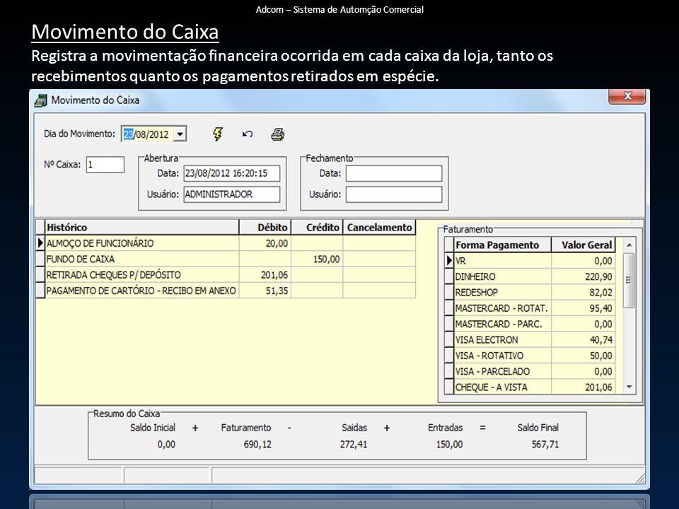 Movimento do Caixa Registra a movimentação financeira ocorrida em cada caixa da loja, tanto os recebimentos quanto os pagamentos retirados em espécie.