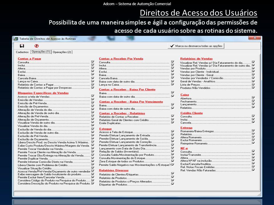 Direitos de Acesso dos Usuários Possibilita de uma maneira simples e ágil a configuração das permissões de acesso de cada usuário sobre as rotinas do sistema.