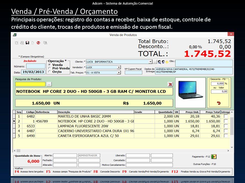 Principais operações: registro do contas a receber, baixa de estoque, controle de crédito do cliente, trocas de produtos e emissão de cupom fiscal. Ad