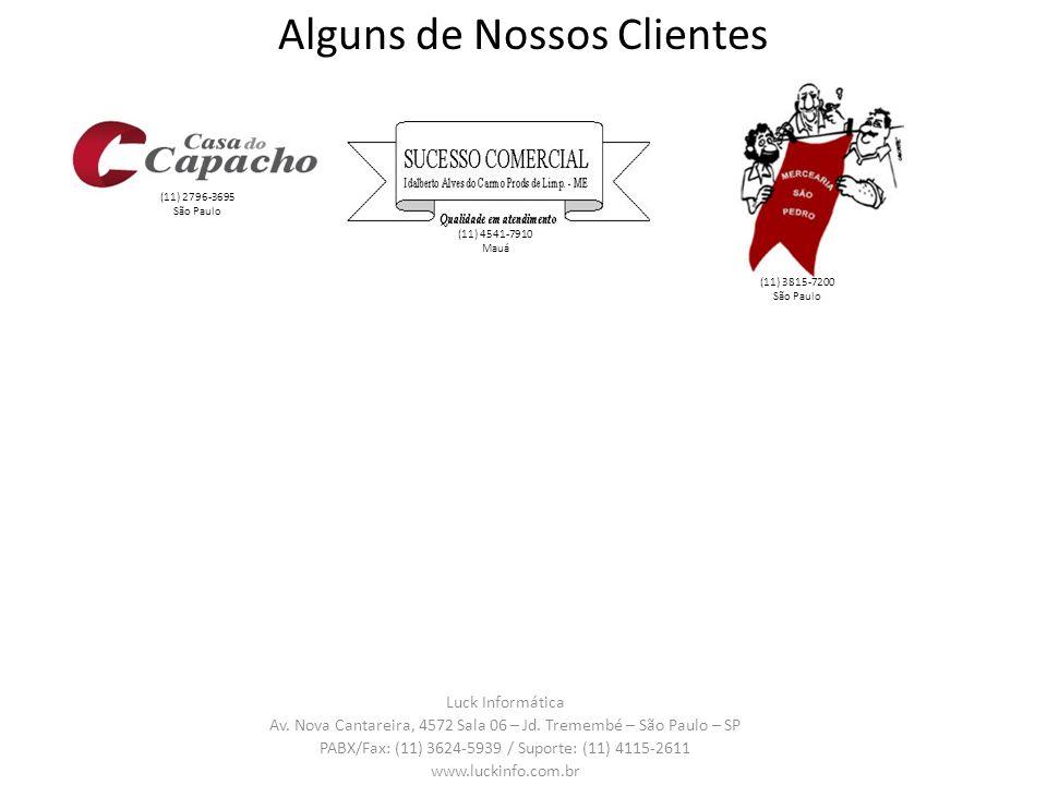 Luck Informática Av. Nova Cantareira, 4572 Sala 06 – Jd. Tremembé – São Paulo – SP PABX/Fax: (11) 3624-5939 / Suporte: (11) 4115-2611 www.luckinfo.com