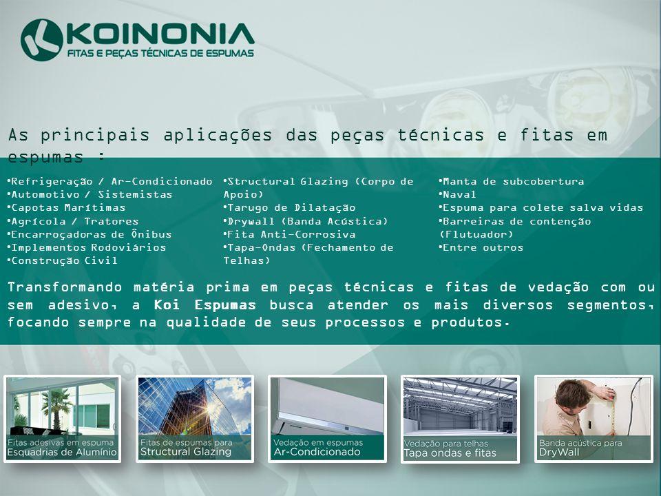 As principais aplicações das peças técnicas e fitas em espumas : Refrigeração / Ar-Condicionado Automotivo / Sistemistas Capotas Marítimas Agrícola /