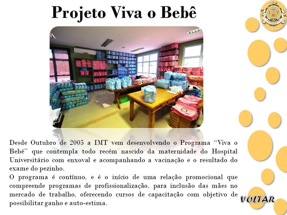 Projeto Viva o Bebê Desde Outubro de 2005 a IMT vem desenvolvendo o Programa Viva o Bebê que contempla todo recém nascido da maternidade do Hospital U