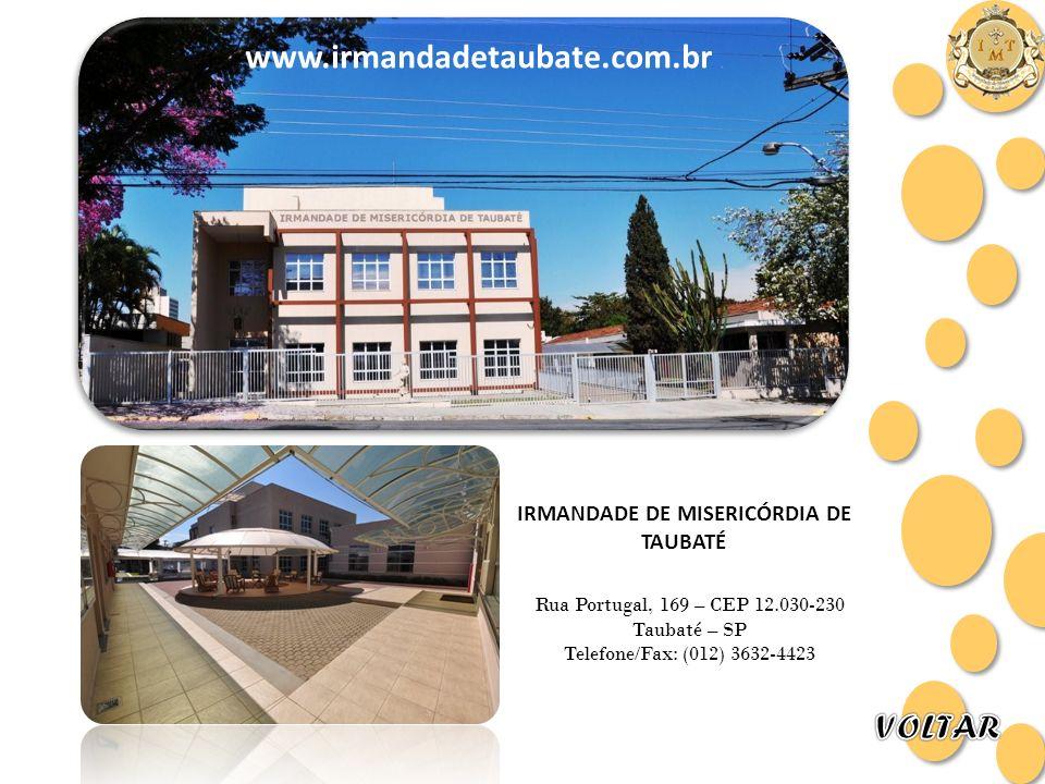 Rua Portugal, 169 – CEP 12.030-230 Taubaté – SP Telefone/Fax: (012) 3632-4423 www.irmandadetaubate.com.br IRMANDADE DE MISERICÓRDIA DE TAUBATÉ