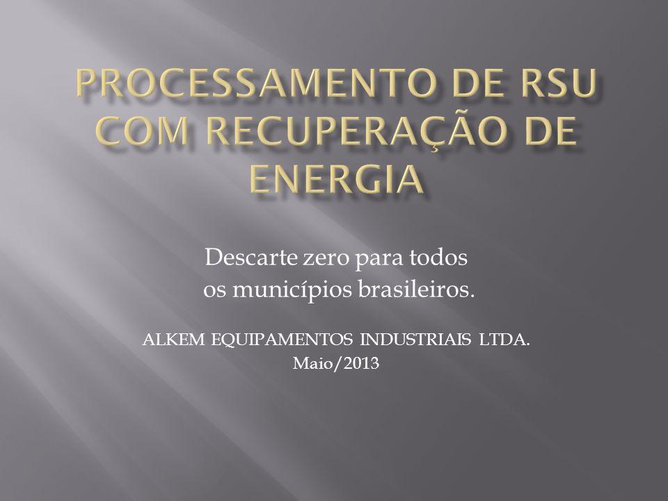 Descarte zero para todos os municípios brasileiros. ALKEM EQUIPAMENTOS INDUSTRIAIS LTDA. Maio/2013