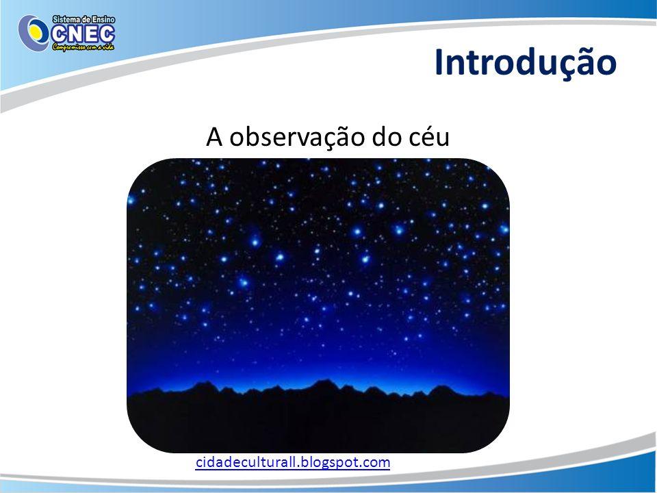 Introdução A observação do céu cidadeculturall.blogspot.com