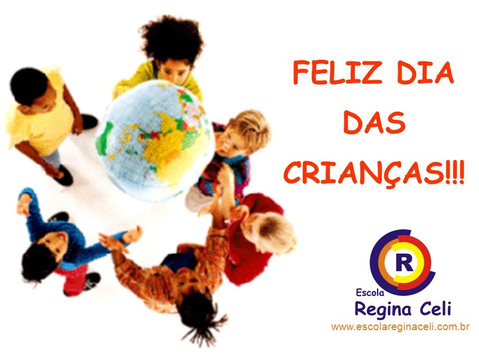FELIZ DIA DAS CRIANÇAS!!! www.escolareginaceli.com.br