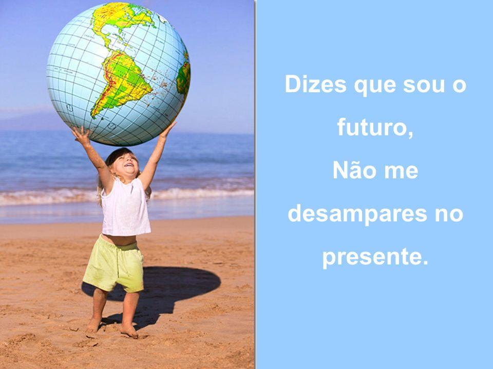 Dizes que sou o futuro, Não me desampares no presente.