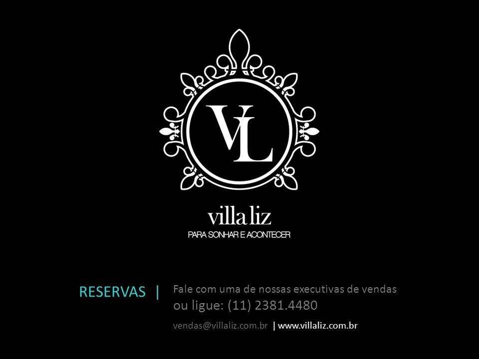 RESERVAS | Fale com uma de nossas executivas de vendas ou ligue: (11) 2381.4480 vendas@villaliz.com.br | www.villaliz.com.br