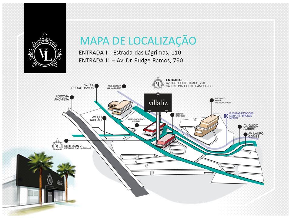 MAPA DE LOCALIZAÇÃO ENTRADA I – Estrada das Lágrimas, 110 ENTRADA II – Av. Dr. Rudge Ramos, 790