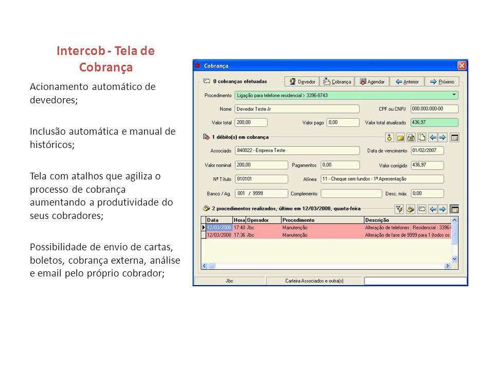 Intercob - Tela de Cobrança Acionamento automático de devedores; Inclusão automática e manual de históricos; Tela com atalhos que agiliza o processo d