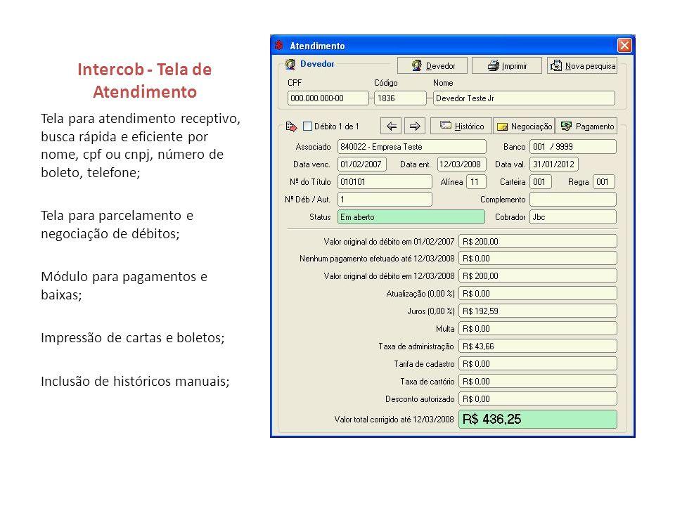 Intercob - Tela de Atendimento Tela para atendimento receptivo, busca rápida e eficiente por nome, cpf ou cnpj, número de boleto, telefone; Tela para