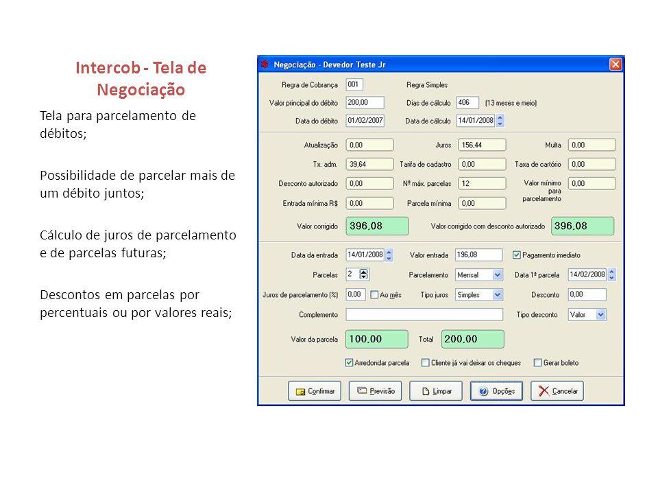 Intercob - Tela de Negociação Tela para parcelamento de débitos; Possibilidade de parcelar mais de um débito juntos; Cálculo de juros de parcelamento