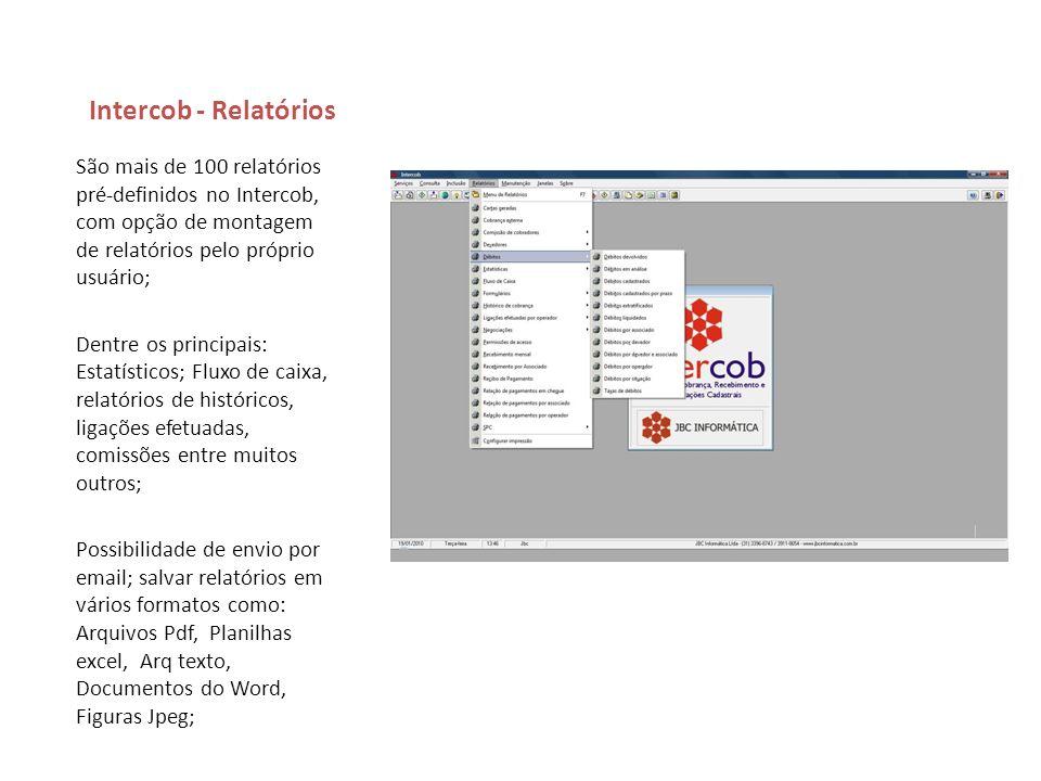 Intercob - Relatórios São mais de 100 relatórios pré-definidos no Intercob, com opção de montagem de relatórios pelo próprio usuário; Dentre os princi