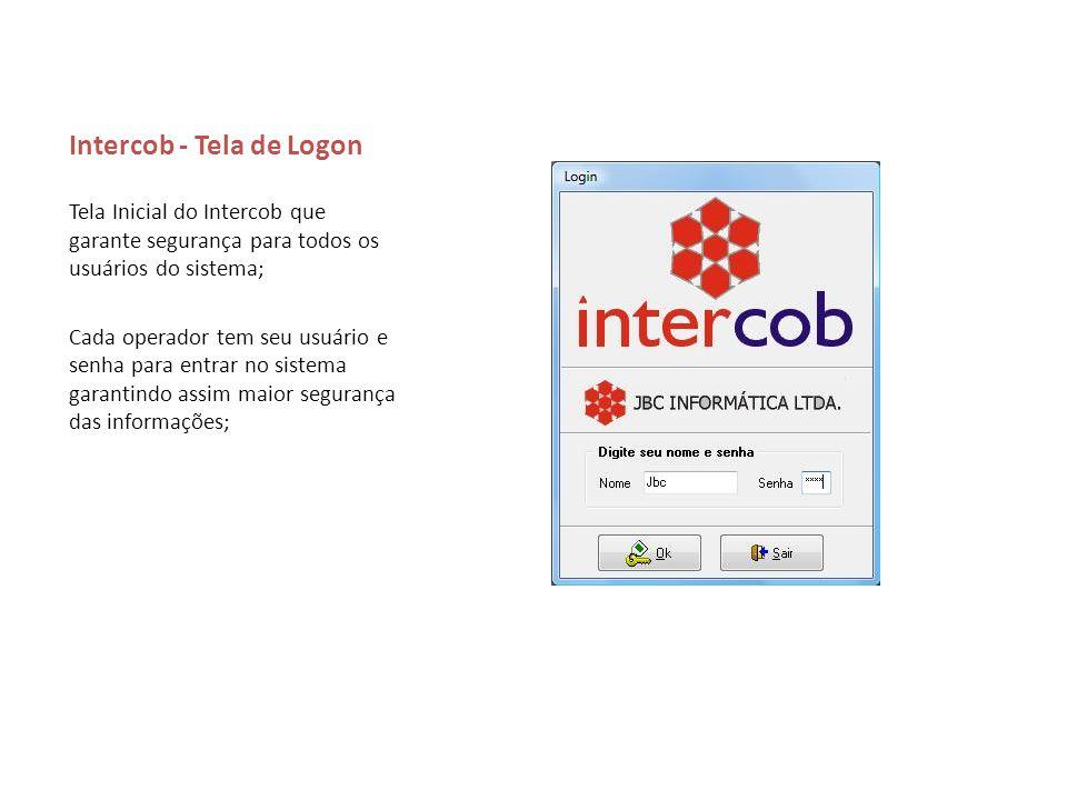 Intercob - Tela inicial do Intercob Tela principal do Intercob dividida em: Menu principal – Fornece acesso a todas informações do sistema; Barra de atalhos – Possui botões de acesso rápido as principais funções do sistema; Barra de status – Informações de data, hora e usuário ligado no sistema