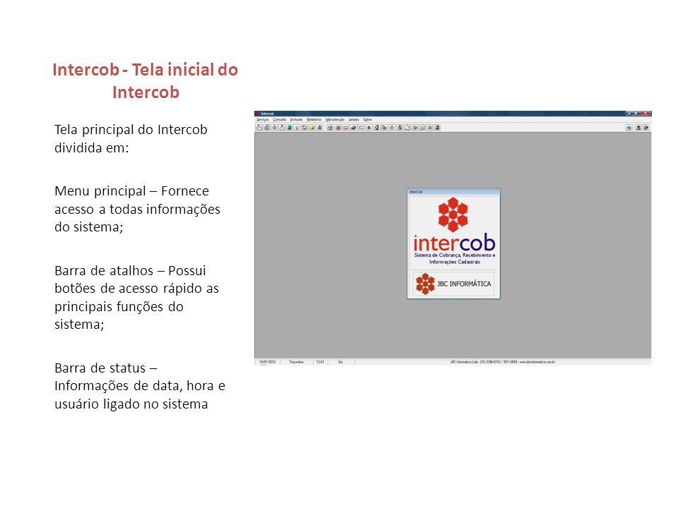 Intercob - Tela inicial do Intercob Tela principal do Intercob dividida em: Menu principal – Fornece acesso a todas informações do sistema; Barra de a