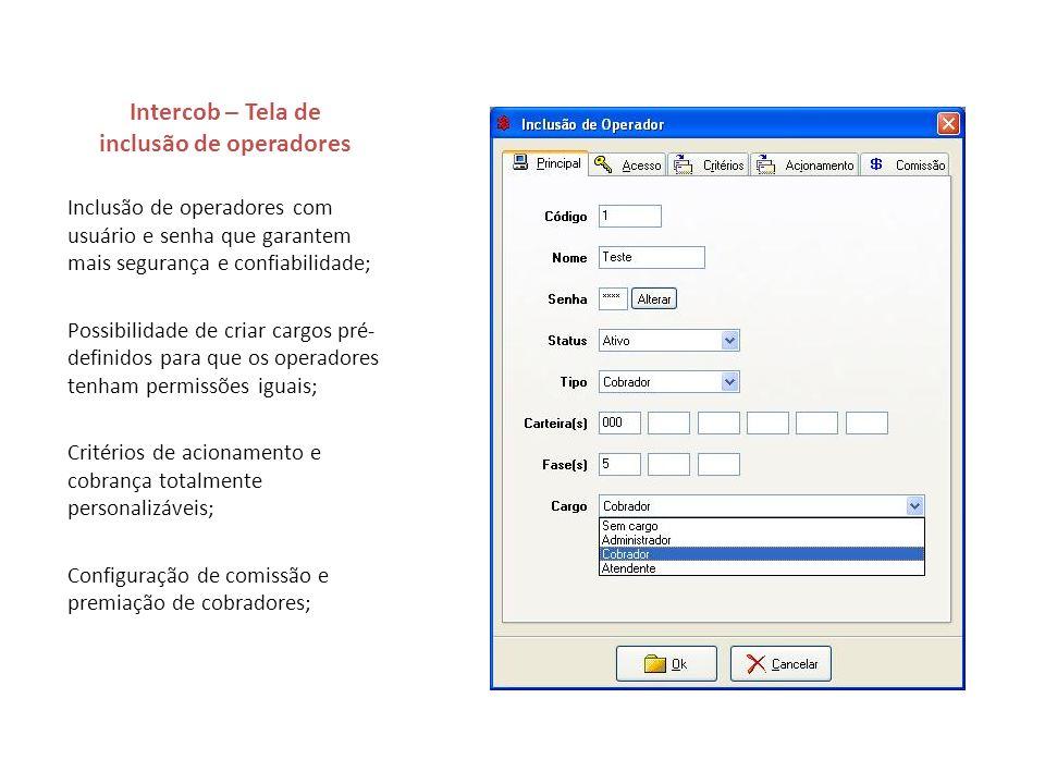 Intercob – Tela de inclusão de operadores Inclusão de operadores com usuário e senha que garantem mais segurança e confiabilidade; Possibilidade de cr