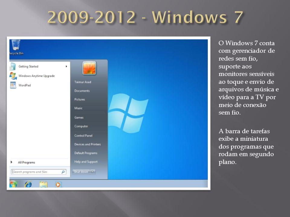 O Windows 7 conta com gerenciador de redes sem fio, suporte aos monitores sensíveis ao toque e envio de arquivos de música e vídeo para a TV por meio